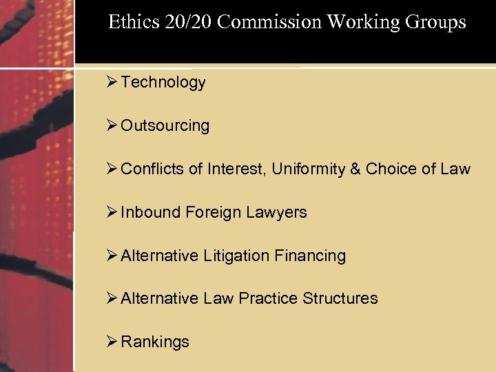 Ethics 20/20 Commission Working Groups Ø Technology Ø Outsourcing Ø Conflicts of Interest, Uniformity