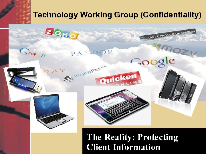 Technology Working Group (Confidentiality) The Reality: Protecting Client Information