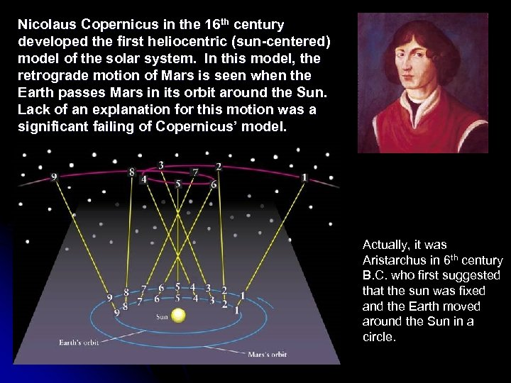 Nicolaus Copernicus in the 16 th century developed the first heliocentric (sun-centered) model of