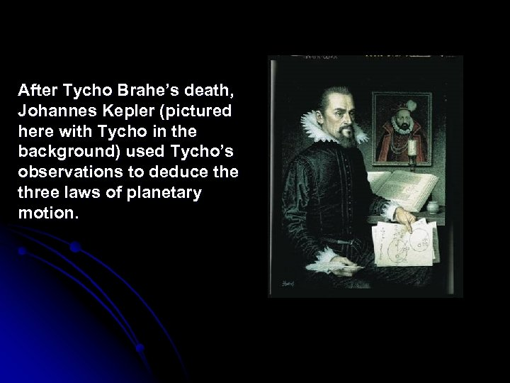 After Tycho Brahe's death, Johannes Kepler (pictured here with Tycho in the background) used