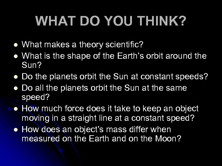 WHAT DO YOU THINK? l l l What makes a theory scientific? What is