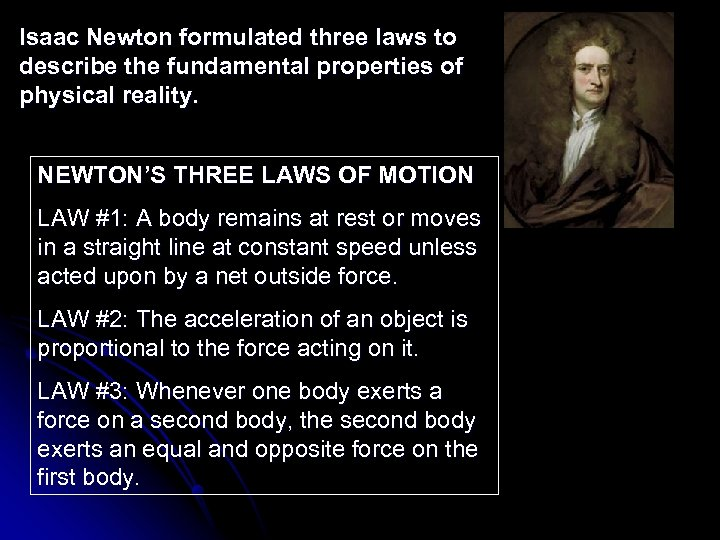 Isaac Newton formulated three laws to describe the fundamental properties of physical reality. NEWTON'S