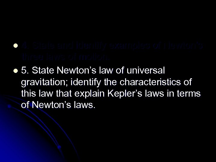 4. State and identify examples of Newton's three laws of motion. l 5. State