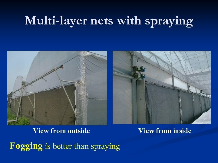 Multi-layer nets with spraying View from outside Fogging is better than spraying View from