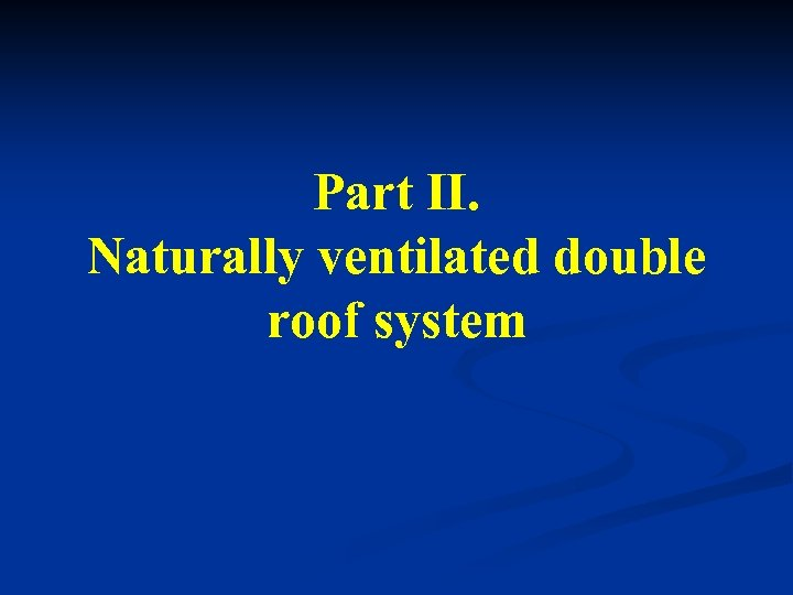 Part II. Naturally ventilated double roof system