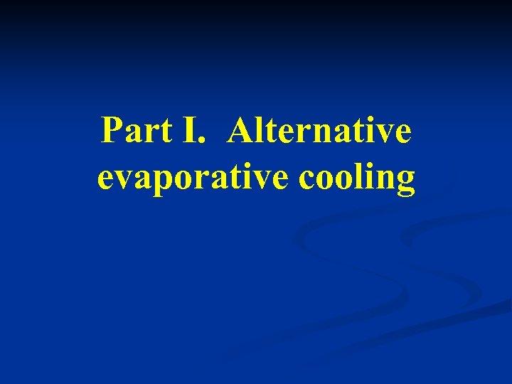Part I. Alternative evaporative cooling