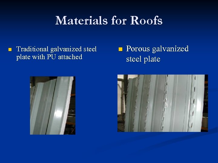 Materials for Roofs n Traditional galvanized steel plate with PU attached n Porous galvanized