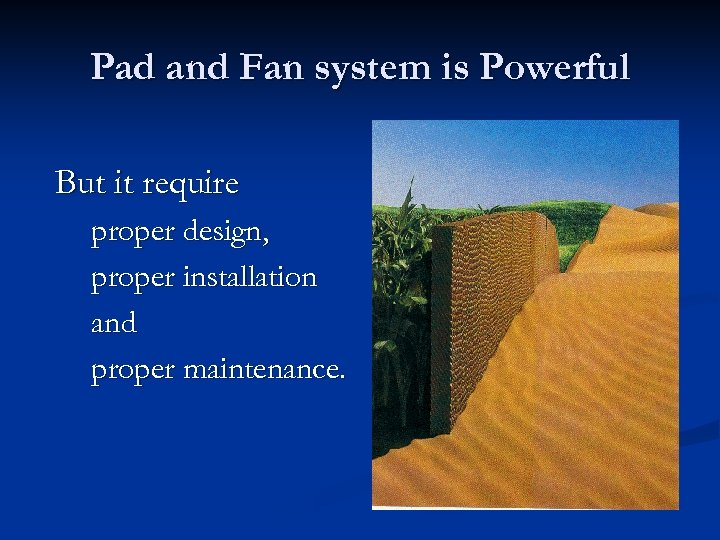 Pad and Fan system is Powerful But it require proper design, proper installation and