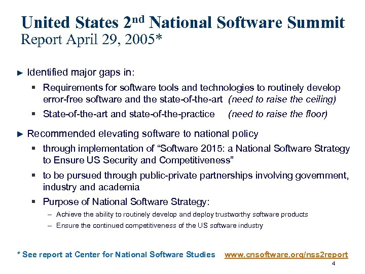 United States 2 nd National Software Summit Report April 29, 2005* Identified major gaps