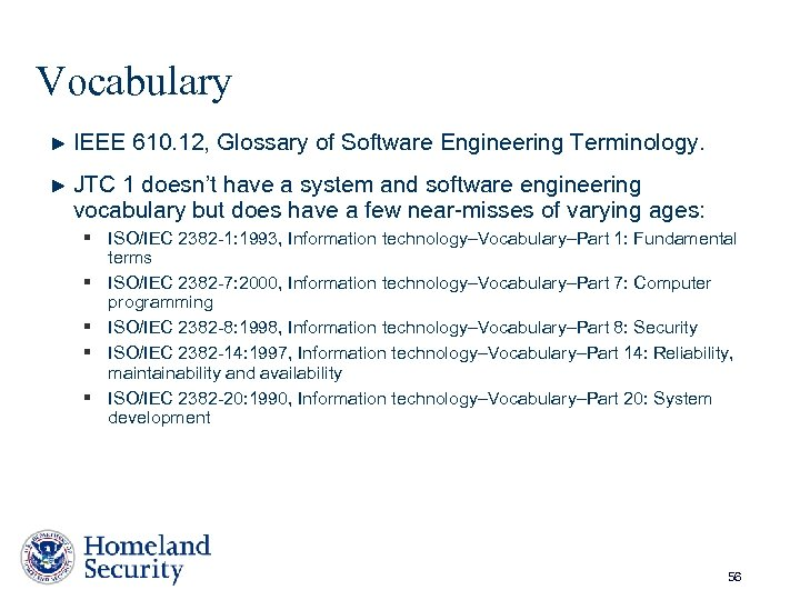 Vocabulary IEEE 610. 12, Glossary of Software Engineering Terminology. JTC 1 doesn't have a