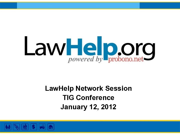 Law. Help Network Session TIG Conference January 12, 2012