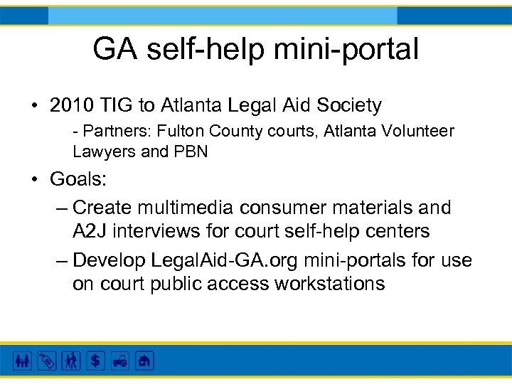 GA self-help mini-portal • 2010 TIG to Atlanta Legal Aid Society - Partners: Fulton