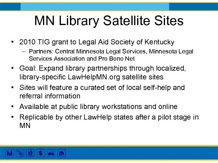 MN Library Satellite Sites • 2010 TIG grant to Legal Aid Society of Kentucky