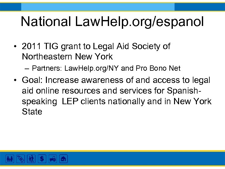 National Law. Help. org/espanol • 2011 TIG grant to Legal Aid Society of Northeastern