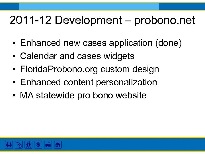 2011 -12 Development – probono. net • • • Enhanced new cases application (done)