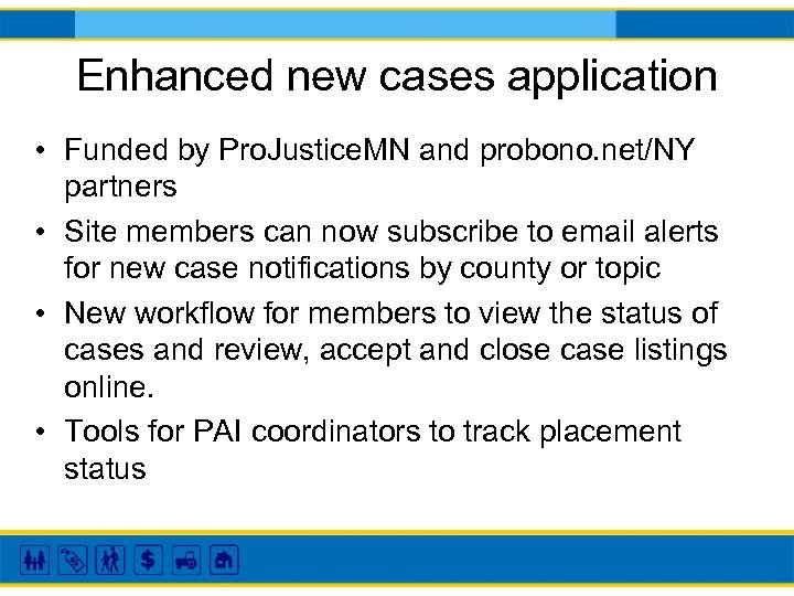 Enhanced new cases application • Funded by Pro. Justice. MN and probono. net/NY partners