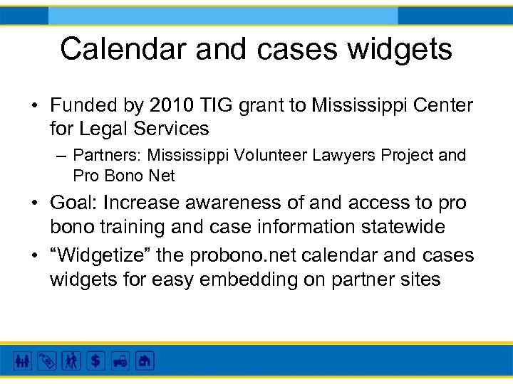 Calendar and cases widgets • Funded by 2010 TIG grant to Mississippi Center for