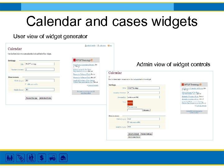 Calendar and cases widgets User view of widget generator Admin view of widget controls