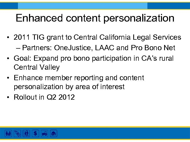 Enhanced content personalization • 2011 TIG grant to Central California Legal Services – Partners: