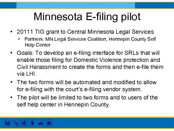 Minnesota E-filing pilot • 20111 TIG grant to Central Minnesota Legal Services • Partners: