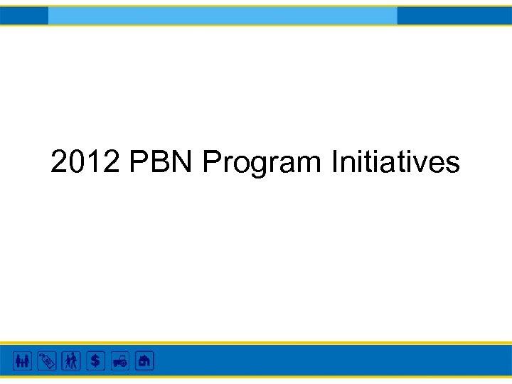 2012 PBN Program Initiatives