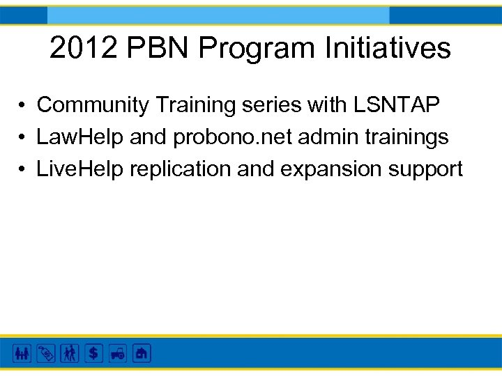 2012 PBN Program Initiatives • Community Training series with LSNTAP • Law. Help and
