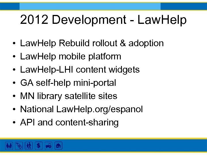 2012 Development - Law. Help • • Law. Help Rebuild rollout & adoption Law.