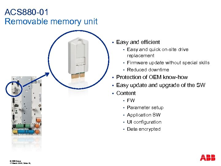 ACS 880 -01 Removable memory unit § Easy and efficient § § § Protection