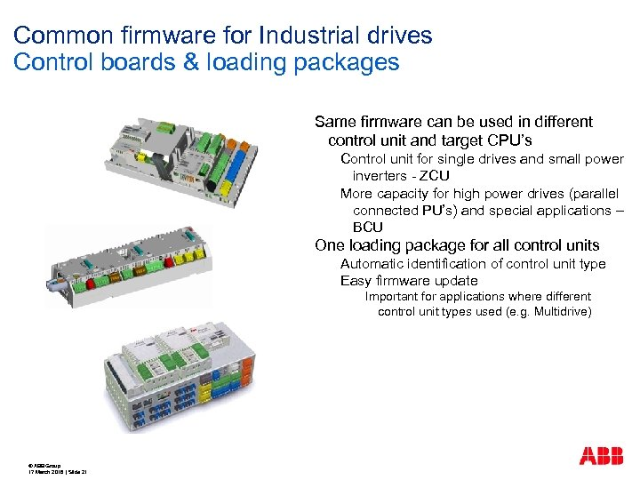 Common firmware for Industrial drives Control boards & loading packages Same firmware can be