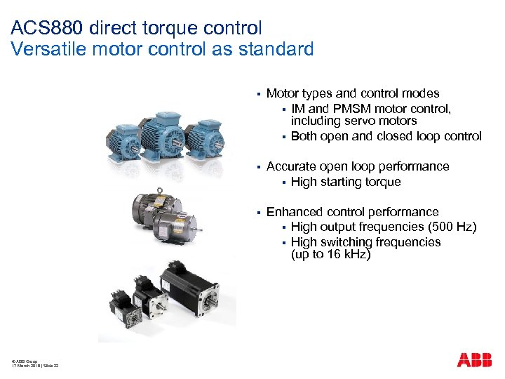 ACS 880 direct torque control Versatile motor control as standard § § Accurate open