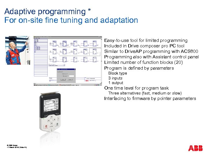 Adaptive programming * For on-site fine tuning and adaptation Easy-to-use tool for limited programming