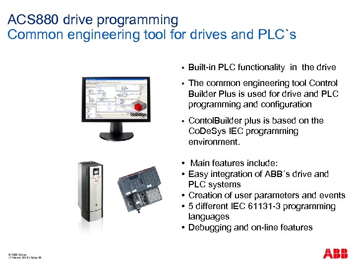 ACS 880 drive programming Common engineering tool for drives and PLC`s § Built-in PLC