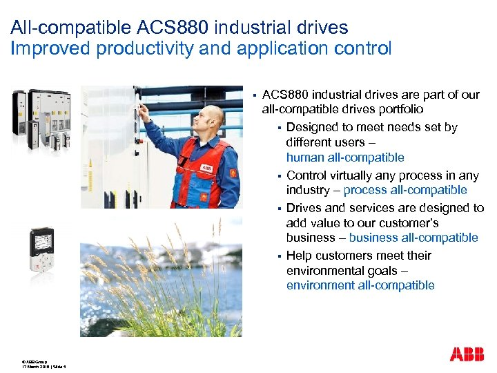 All-compatible ACS 880 industrial drives Improved productivity and application control § © ABB Group