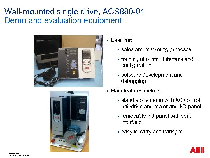 Wall-mounted single drive, ACS 880 -01 Demo and evaluation equipment § Used for: §