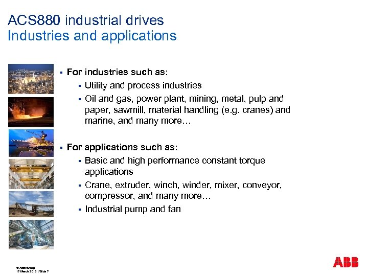 ACS 880 industrial drives Industries and applications § § © ABB Group 17 March