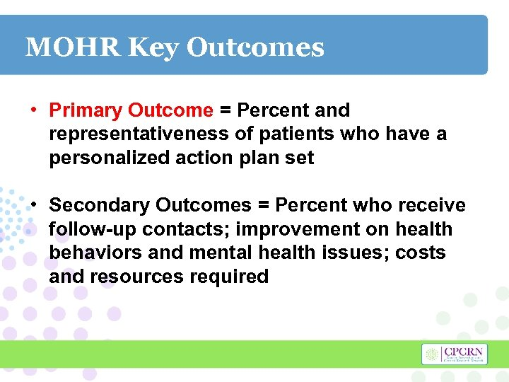 MOHR Key Outcomes • Primary Outcome = Percent and representativeness of patients who have