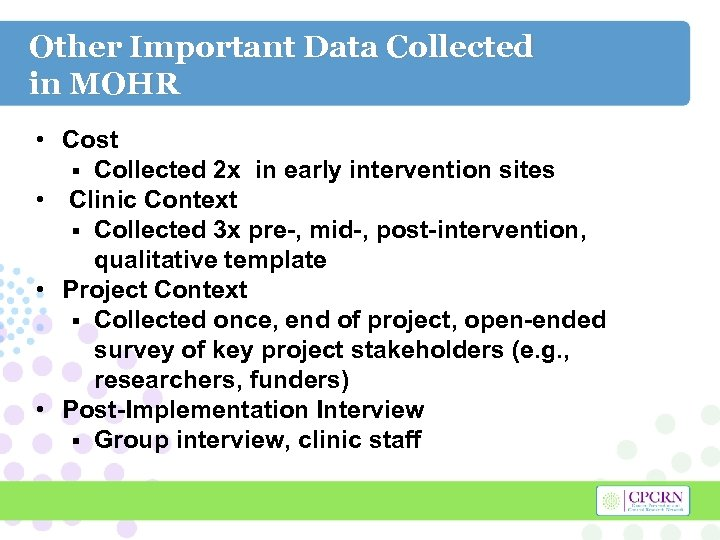 Other Important Data Collected in MOHR • Cost § Collected 2 x in early