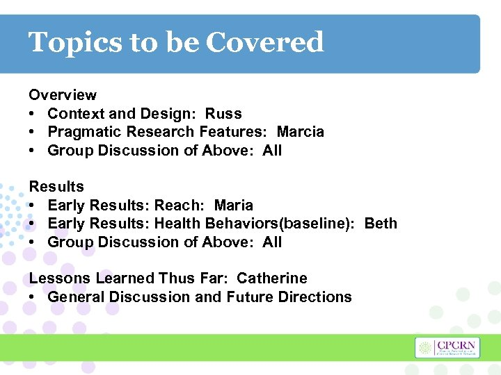 Topics to be Covered Overview • Context and Design: Russ • Pragmatic Research Features: