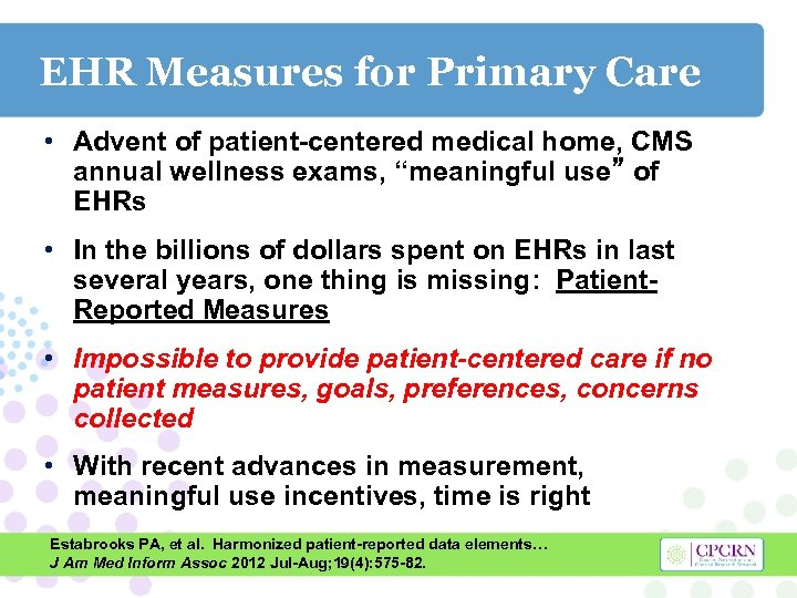 EHR Measures for Primary Care • Advent of patient-centered medical home, CMS annual wellness