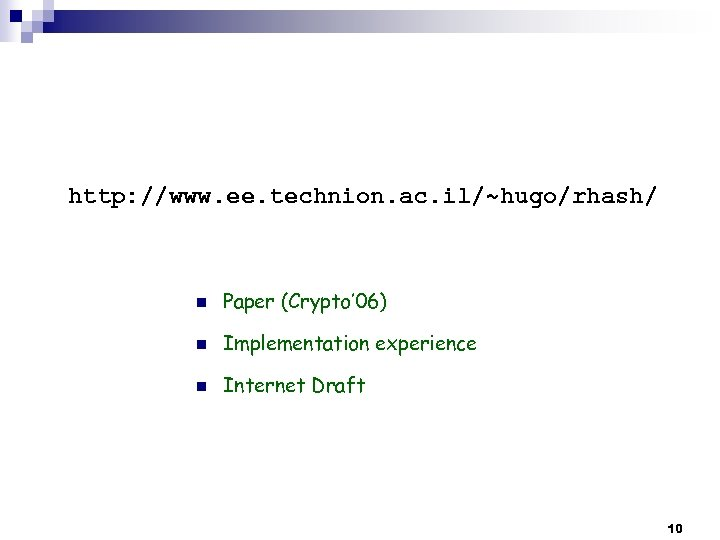 http: //www. ee. technion. ac. il/~hugo/rhash/ n Paper (Crypto' 06) n Implementation experience n