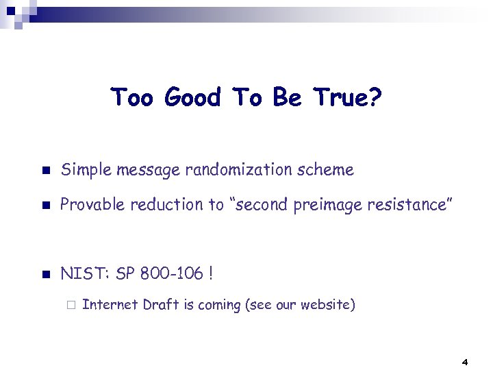 Too Good To Be True? n Simple message randomization scheme n Provable reduction to