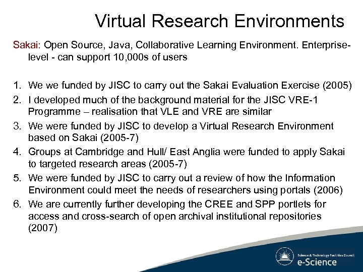 Virtual Research Environments Sakai: Open Source, Java, Collaborative Learning Environment. Enterpriselevel - can support