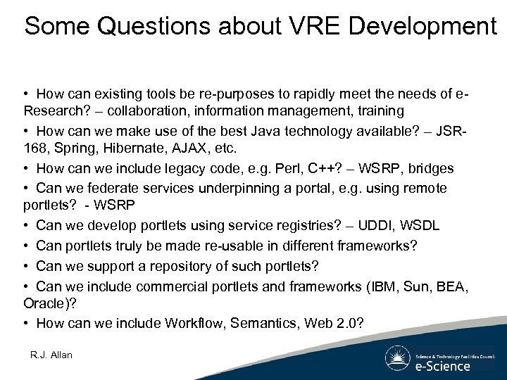 Some Questions about VRE Development • How can existing tools be re-purposes to rapidly