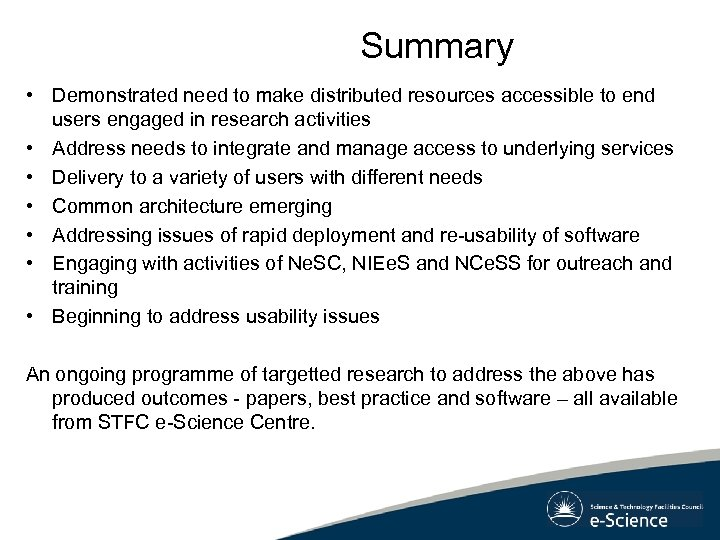 Summary • Demonstrated need to make distributed resources accessible to end users engaged in