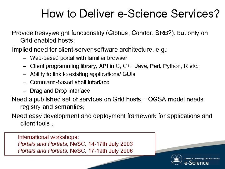 How to Deliver e-Science Services? Provide heavyweight functionality (Globus, Condor, SRB? ), but only