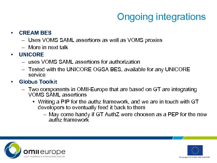 Ongoing integrations • • • CREAM BES – Uses VOMS SAML assertions as well