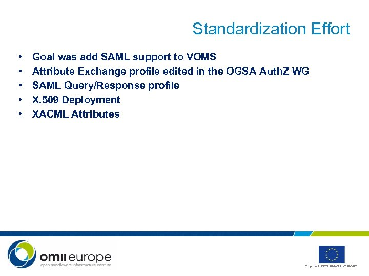 Standardization Effort • • • Goal was add SAML support to VOMS Attribute Exchange