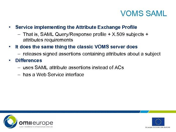 VOMS SAML • Service implementing the Attribute Exchange Profile – That is, SAML Query/Response