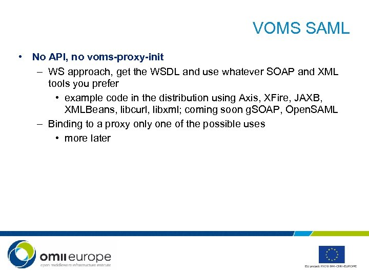 VOMS SAML • No API, no voms-proxy-init – WS approach, get the WSDL and