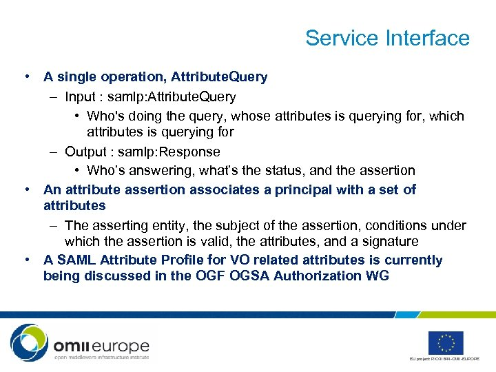 Service Interface • A single operation, Attribute. Query – Input : samlp: Attribute. Query